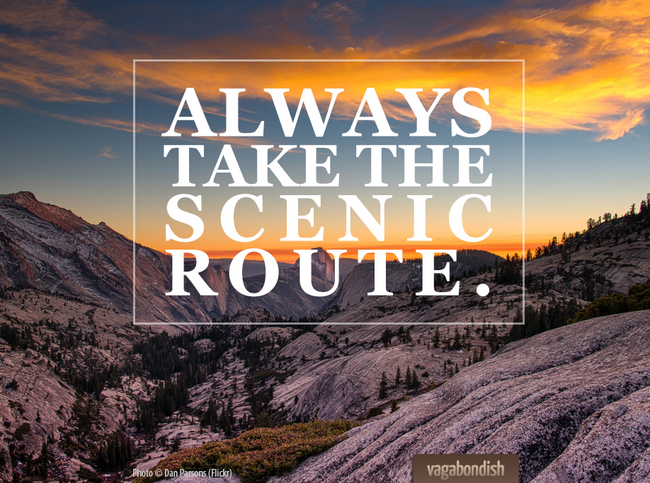 "Travel Quote: ""Always Take The Scenic Route."""