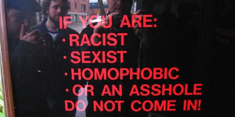 Racists, Sexists, Homophobes and Assholes Not Welcome