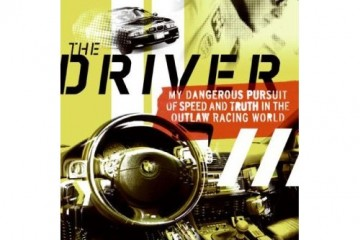 Book: The Driver: My Dangerous Pursuit of Speed and Truth in the Outlaw Racing World