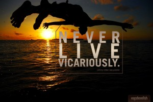 "Travel Quote: ""Never Live Vicariously"" (Johnny Rotten)"