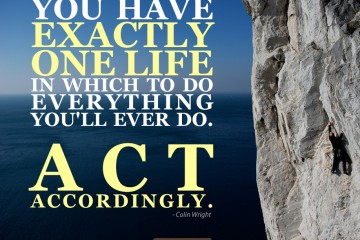 """""""You have exactly one life ..."""""""